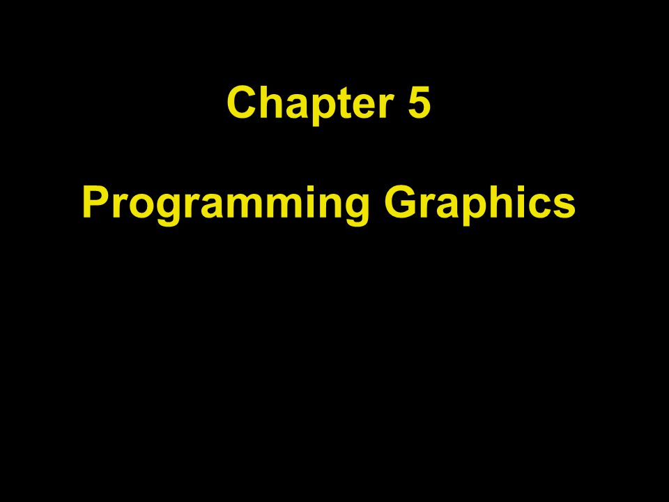 Chapter 5 Programming Graphics