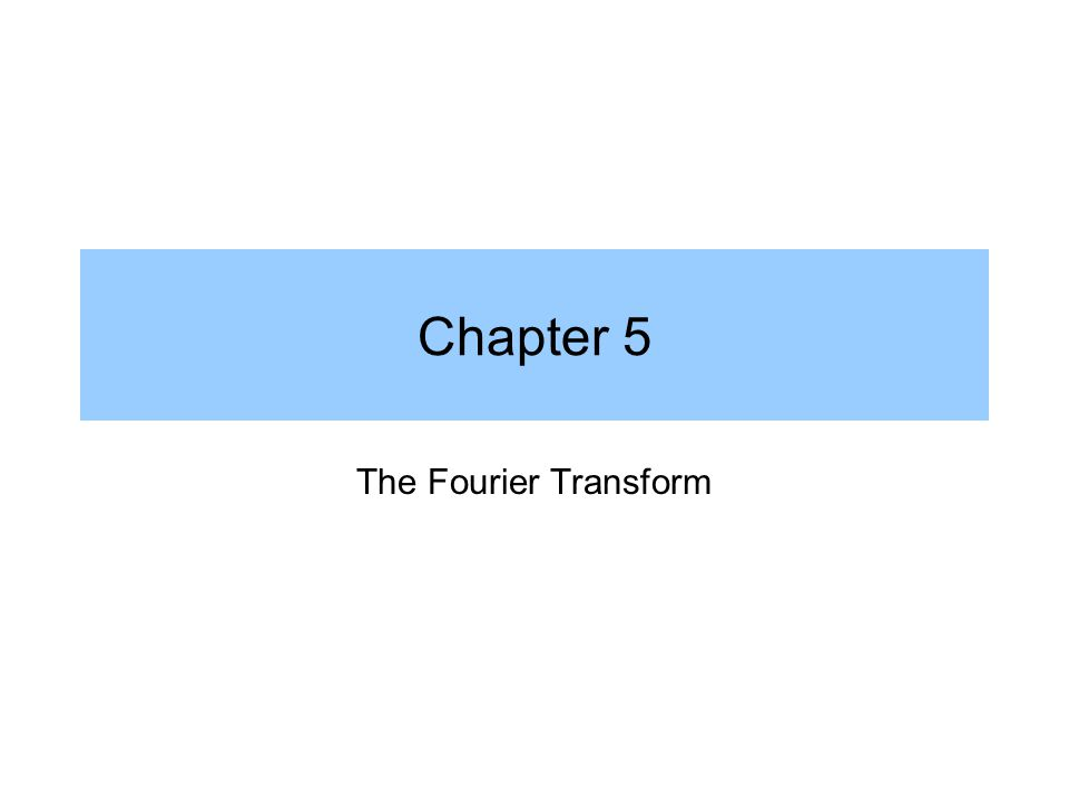 Chapter 5 The Fourier Transform