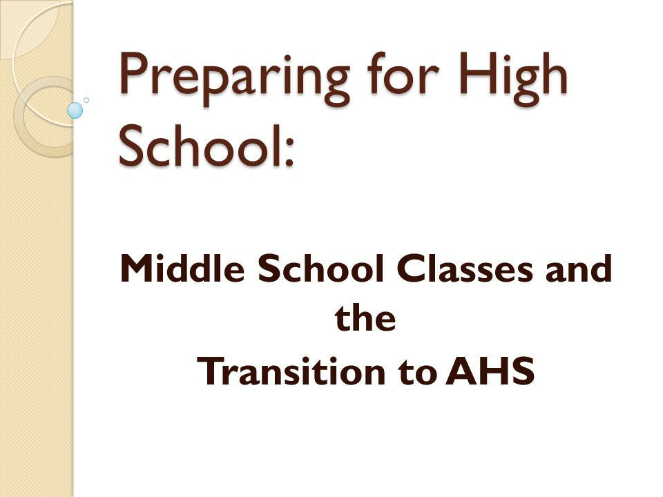 Middle School Classes and the Transition to AHS Preparing for High School: