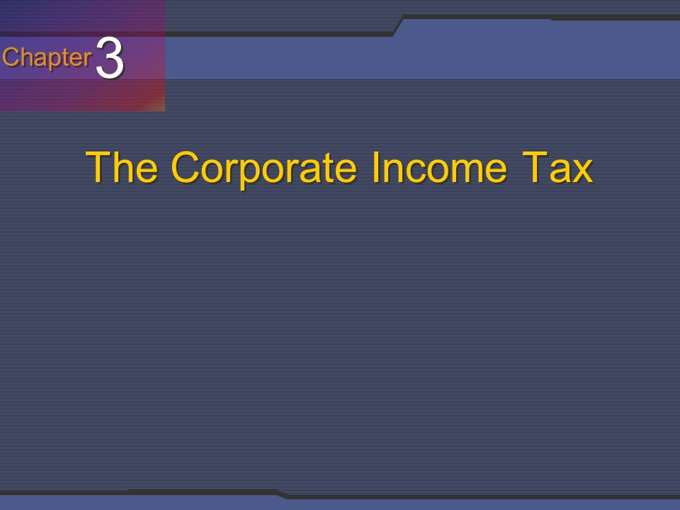 Chapter 3 3 The Corporate Income Tax