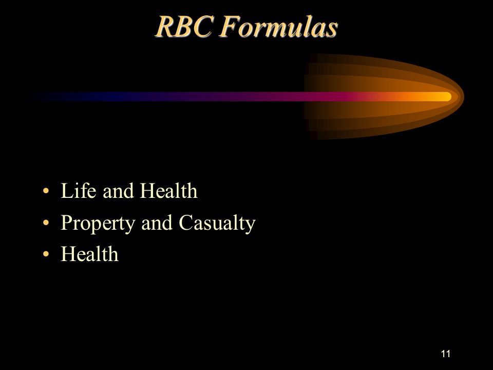 11 RBC Formulas Life and Health Property and Casualty Health