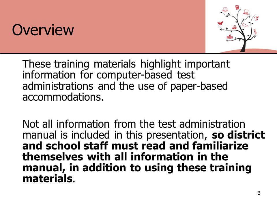 Overview These training materials highlight important information for computer-based test administrations and the use of paper-based accommodations.