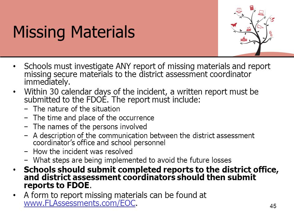 Missing Materials Schools must investigate ANY report of missing materials and report missing secure materials to the district assessment coordinator immediately.
