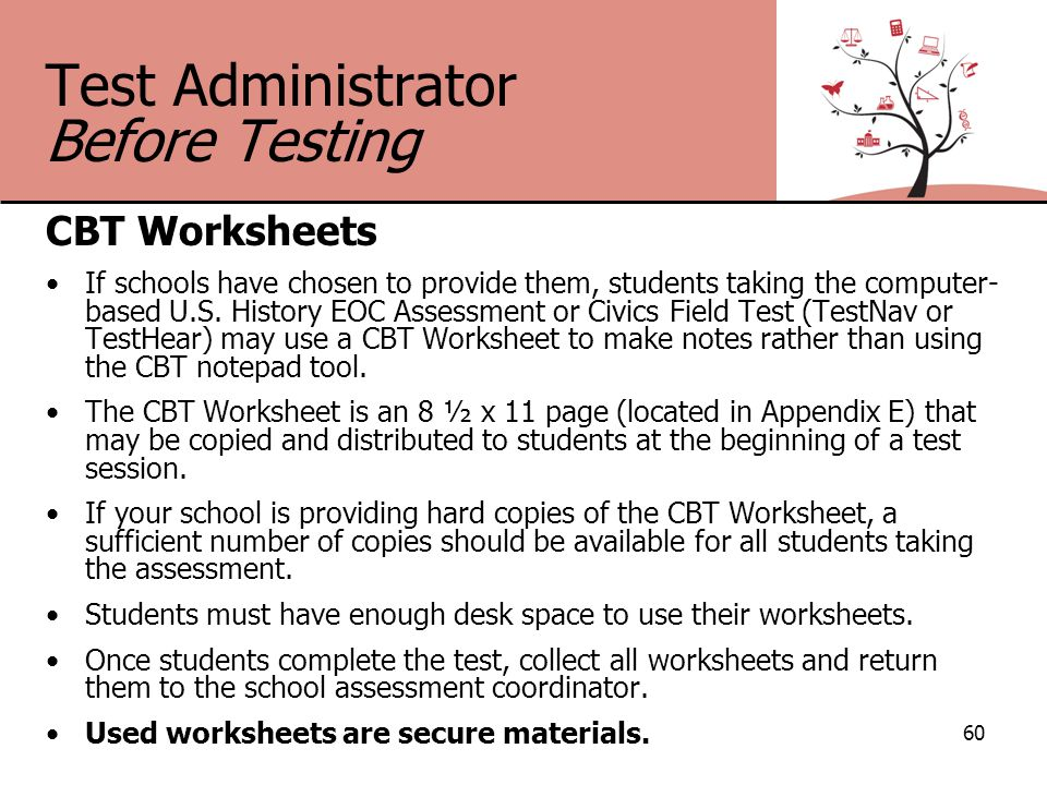 Test Administrator Before Testing CBT Worksheets If schools have chosen to provide them, students taking the computer- based U.S.