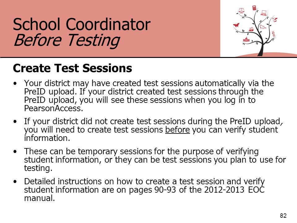 School Coordinator Before Testing Create Test Sessions Your district may have created test sessions automatically via the PreID upload.