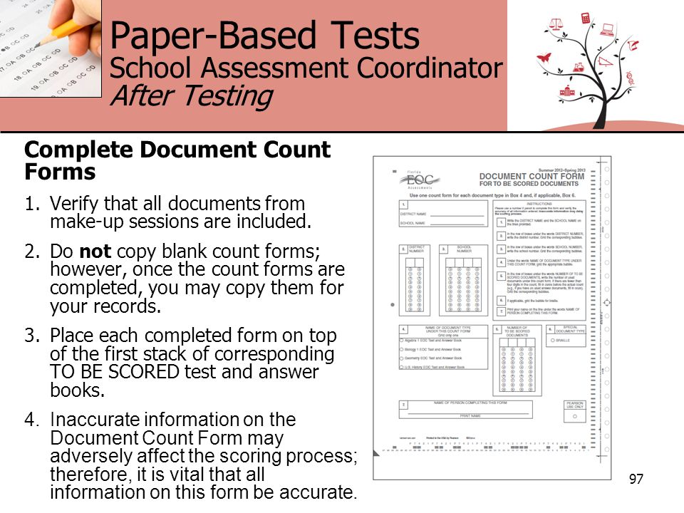 Paper-Based Tests School Assessment Coordinator After Testing Complete Document Count Forms 1.Verify that all documents from make-up sessions are included.