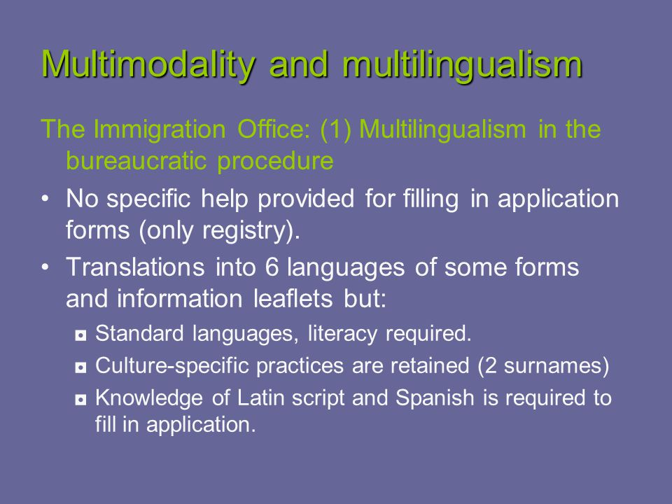 Multimodality and multilingualism The Immigration Office: (1) Multilingualism in the bureaucratic procedure No specific help provided for filling in application forms (only registry).