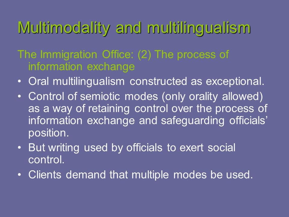 Multimodality and multilingualism The Immigration Office: (2) The process of information exchange Oral multilingualism constructed as exceptional.