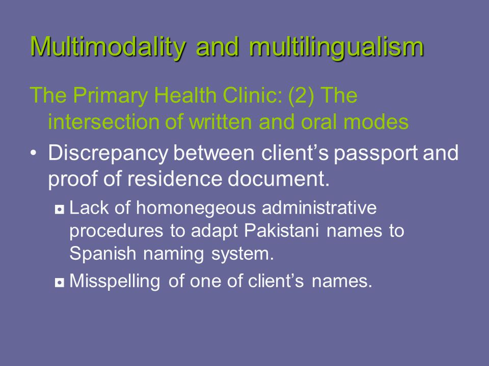 Multimodality and multilingualism The Primary Health Clinic: (2) The intersection of written and oral modes Discrepancy between client's passport and proof of residence document.
