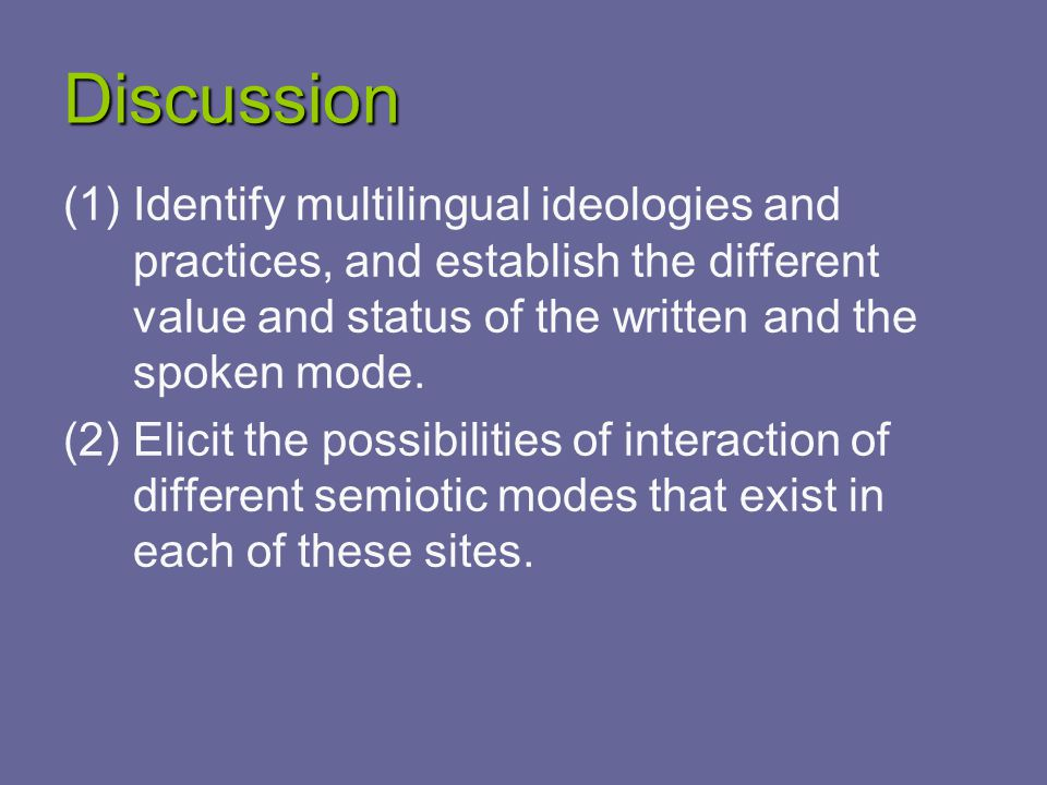 Discussion (1)Identify multilingual ideologies and practices, and establish the different value and status of the written and the spoken mode.