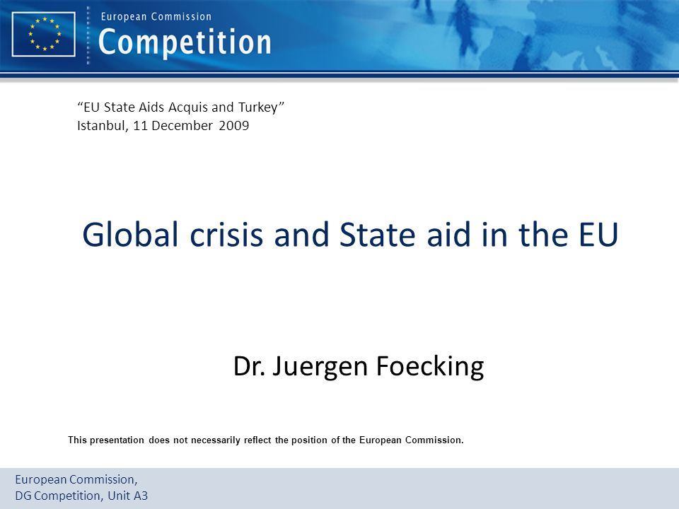 European Commission, DG Competition, Unit A3 Global crisis and State aid in the EU Dr.