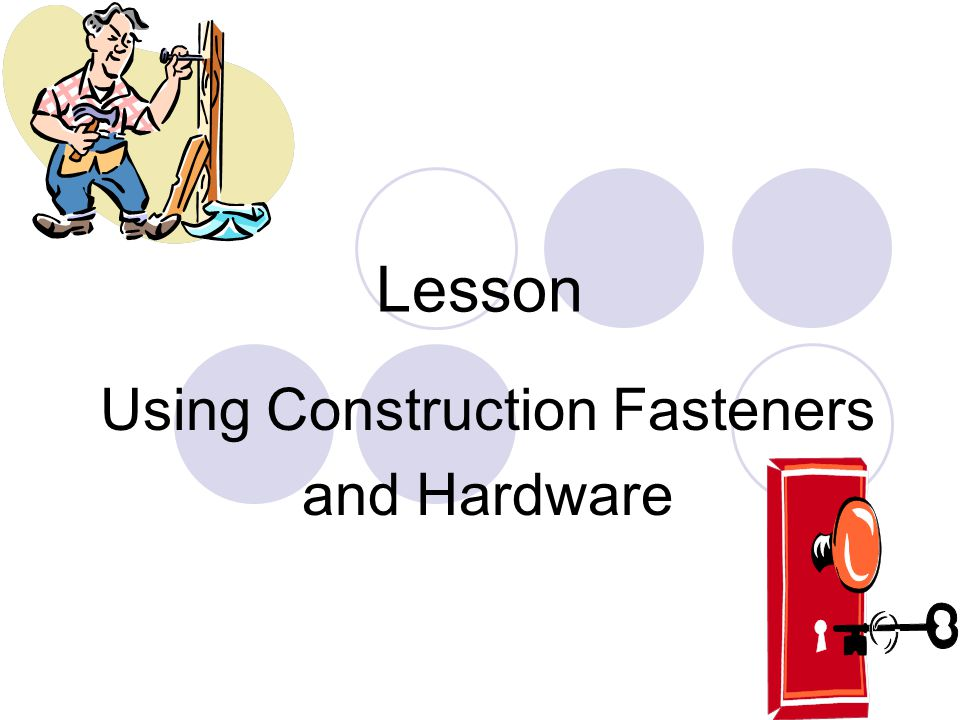 Lesson Using Construction Fasteners and Hardware