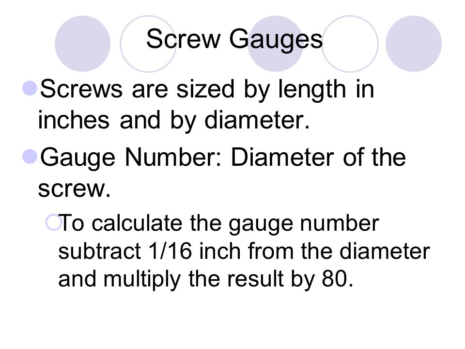 Screw Gauges Screws are sized by length in inches and by diameter.