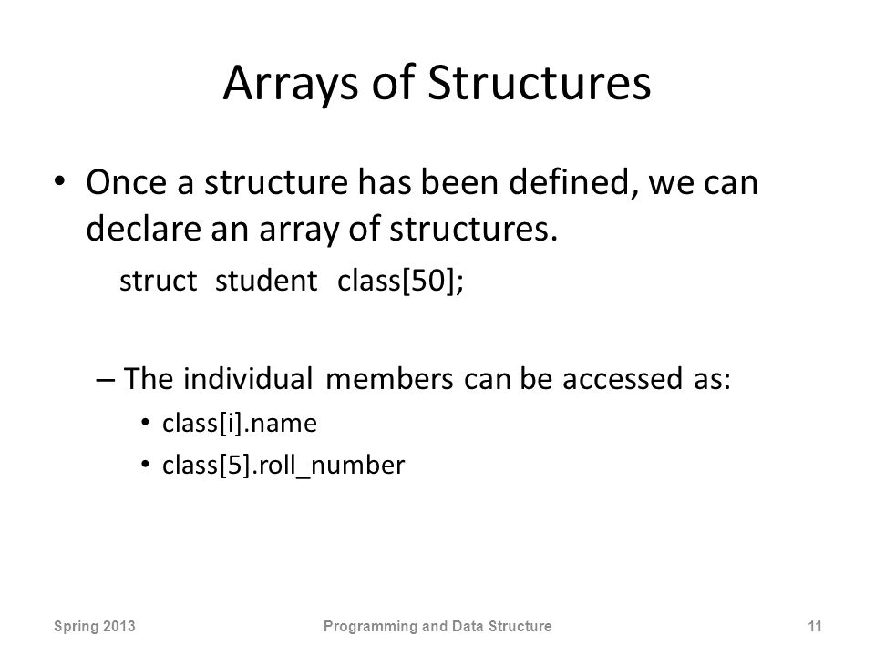 Arrays of Structures Once a structure has been defined, we can declare an array of structures.