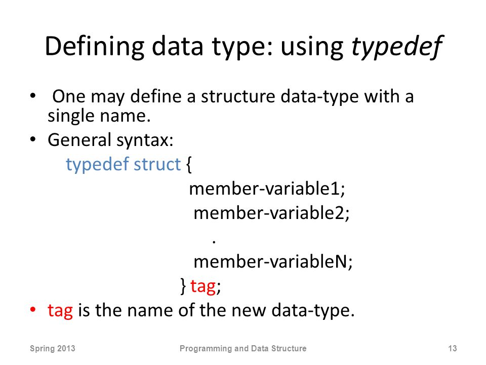 Defining data type: using typedef One may define a structure data-type with a single name.