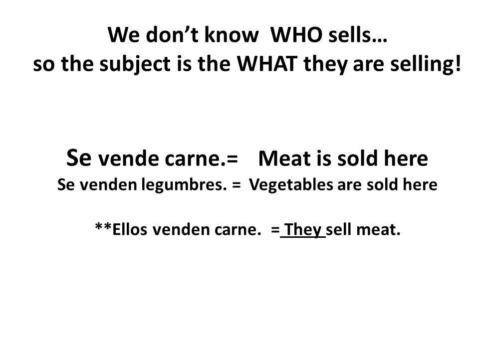 We don't know WHO sells… so the subject is the WHAT they are selling.