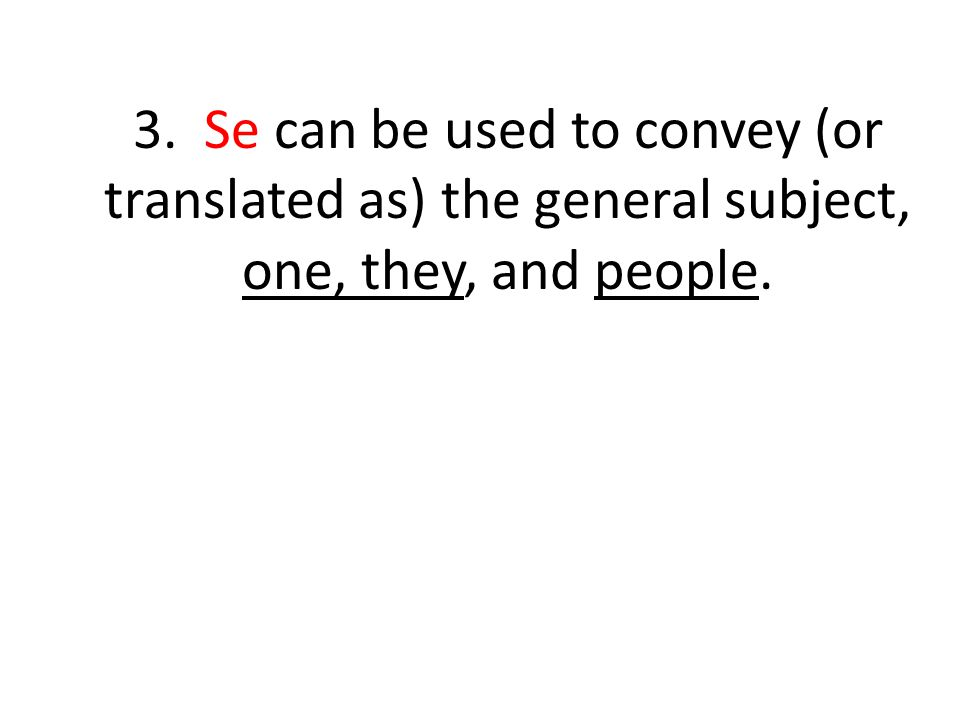 3. Se can be used to convey (or translated as) the general subject, one, they, and people.