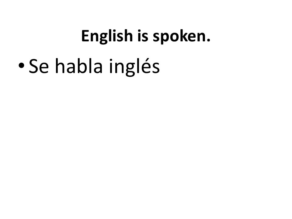 English is spoken. Se habla inglés