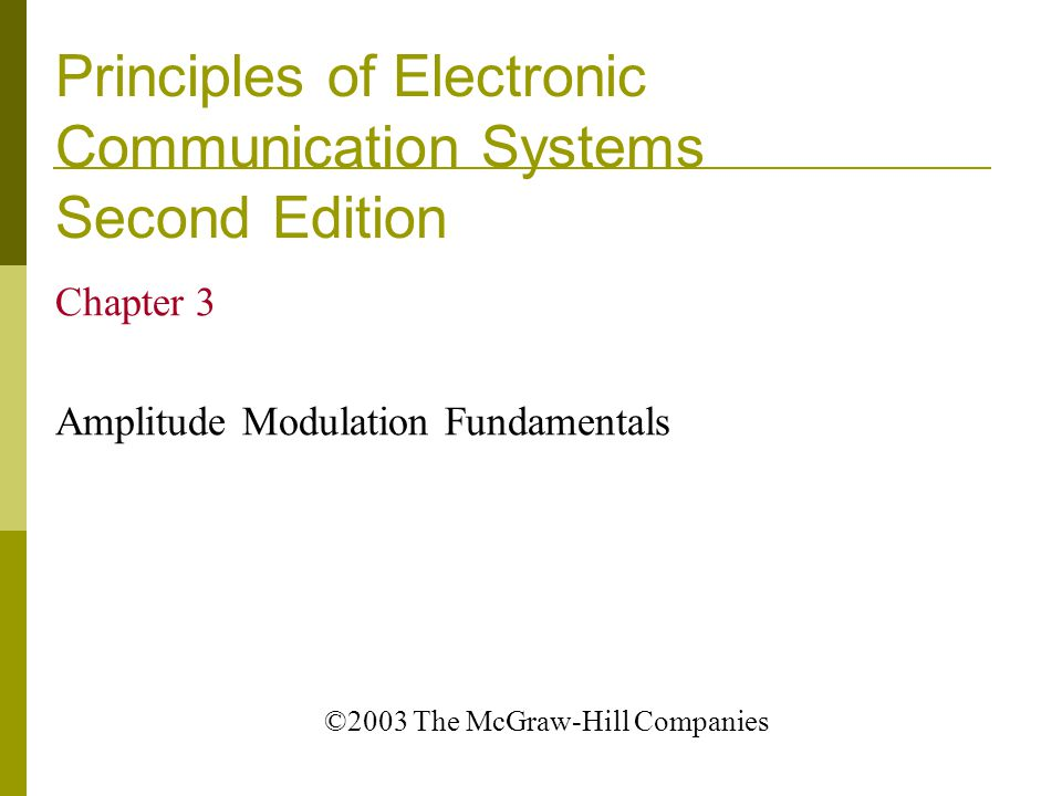 Principles of Electronic Communication Systems Second Edition Chapter 3 Amplitude Modulation Fundamentals ©2003 The McGraw-Hill Companies