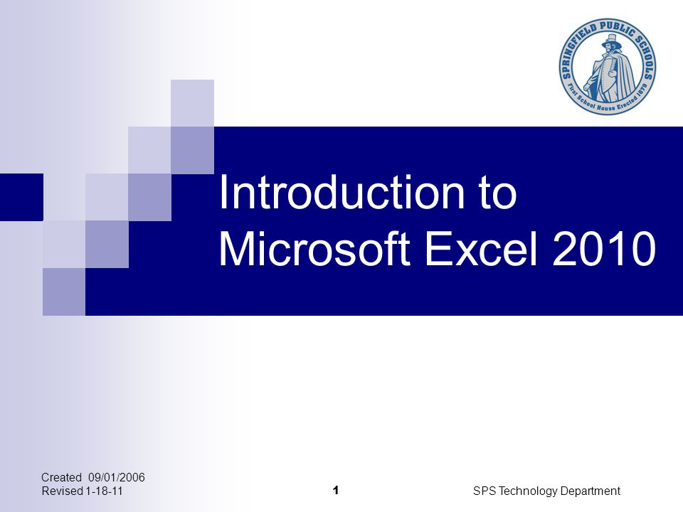 Created 09/01/2006 Revised SPS Technology Department 1 Introduction to Microsoft Excel 2010