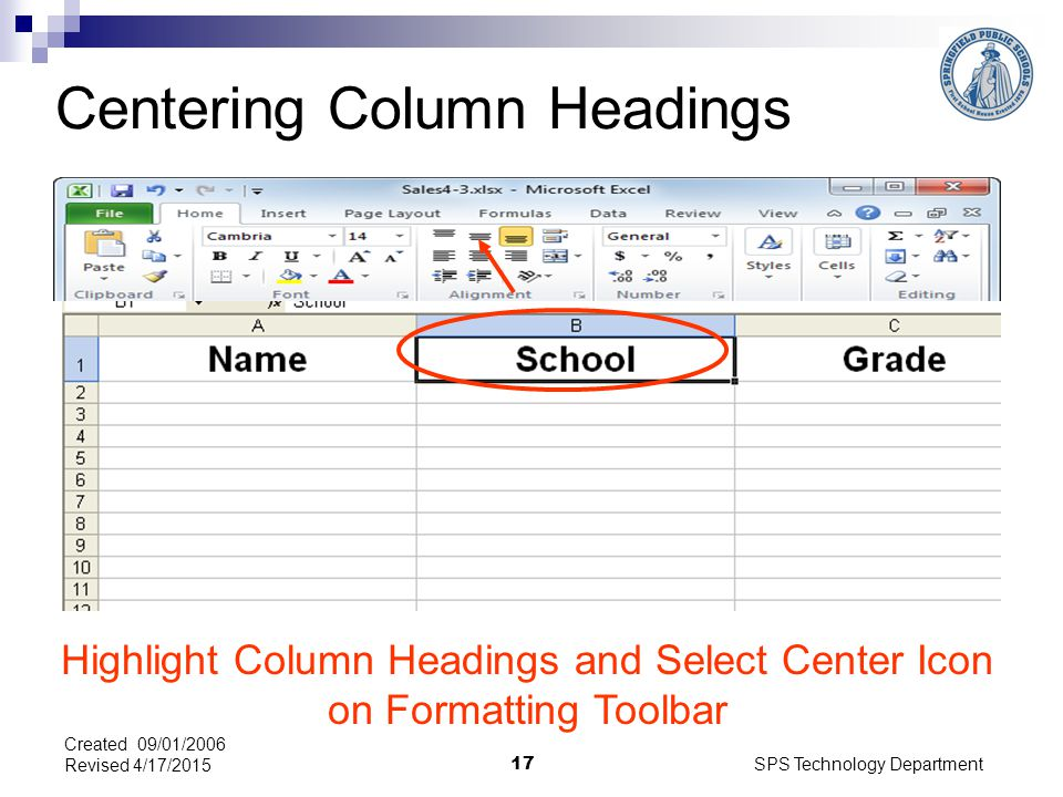 SPS Technology Department 17 Created 09/01/2006 Revised 4/17/2015 Centering Column Headings Highlight Column Headings and Select Center Icon on Formatting Toolbar