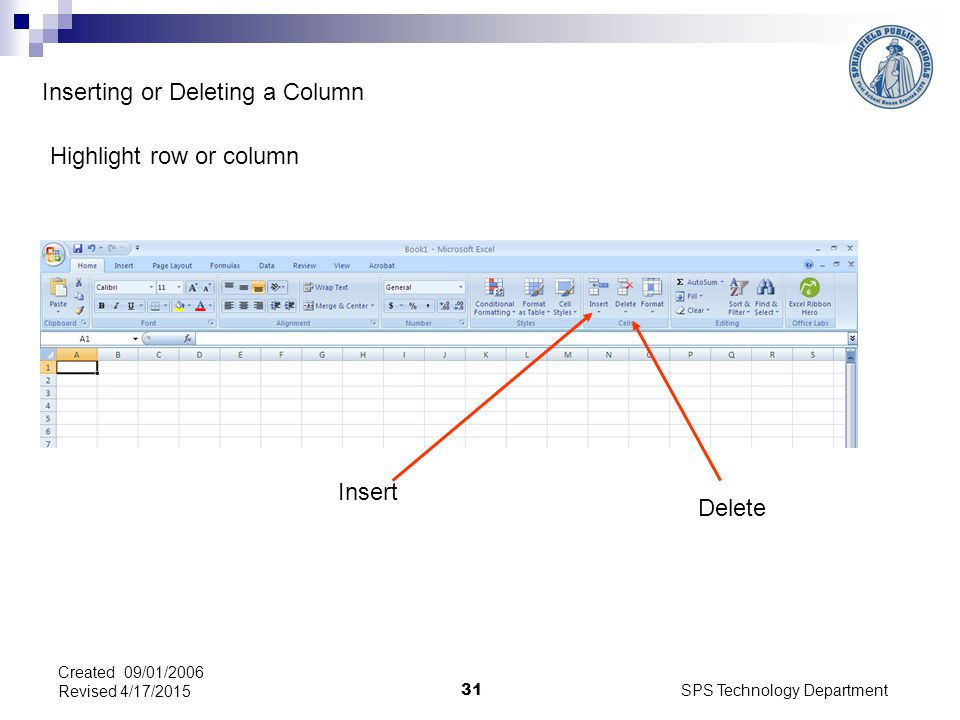 SPS Technology Department 31 Created 09/01/2006 Revised 4/17/2015 Inserting or Deleting a Column Highlight row or column Insert Delete