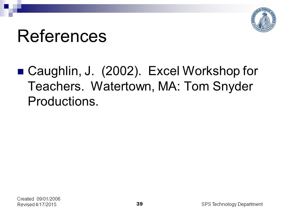 SPS Technology Department 39 Created 09/01/2006 Revised 4/17/2015 References Caughlin, J.