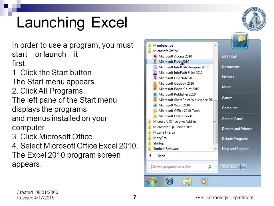 SPS Technology Department 7 Created 09/01/2006 Revised 4/17/2015 Launching Excel In order to use a program, you must start—or launch—it first.