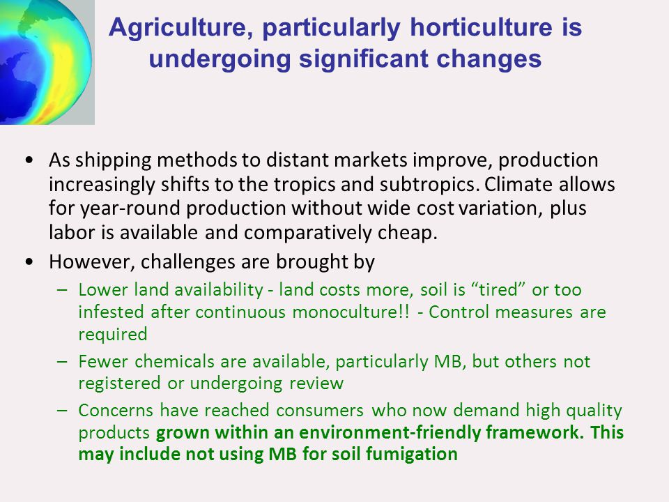 Agriculture, particularly horticulture is undergoing significant changes As shipping methods to distant markets improve, production increasingly shifts to the tropics and subtropics.