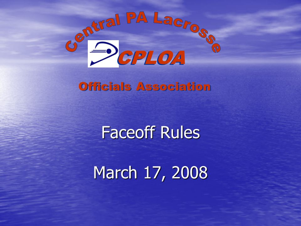 Faceoff Rules March 17, 2008 CPLOA Officials Association