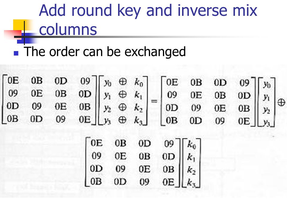 Add round key and inverse mix columns The order can be exchanged