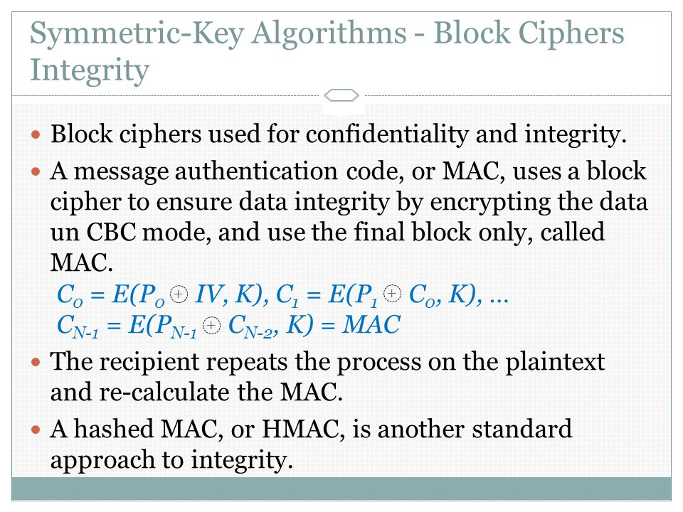 Symmetric-Key Algorithms - Block Ciphers Integrity Block ciphers used for confidentiality and integrity.
