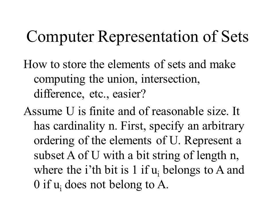 Computer Representation of Sets How to store the elements of sets and make computing the union, intersection, difference, etc., easier.