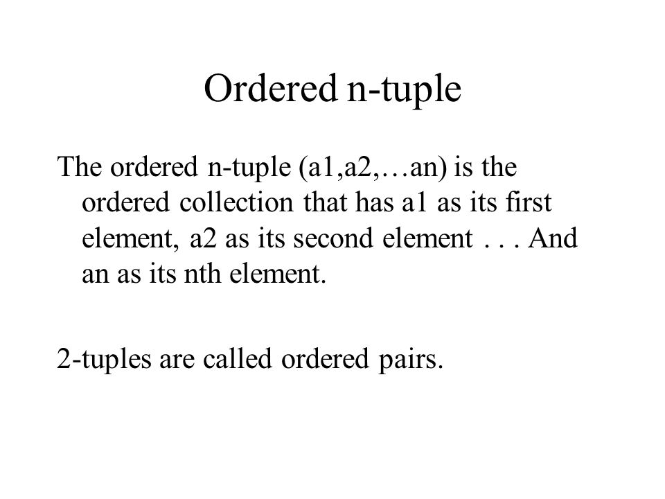 Ordered n-tuple The ordered n-tuple (a1,a2,…an) is the ordered collection that has a1 as its first element, a2 as its second element...
