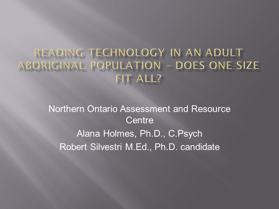 Northern Ontario Assessment and Resource Centre Alana Holmes, Ph.D., C.Psych Robert Silvestri M.Ed., Ph.D.