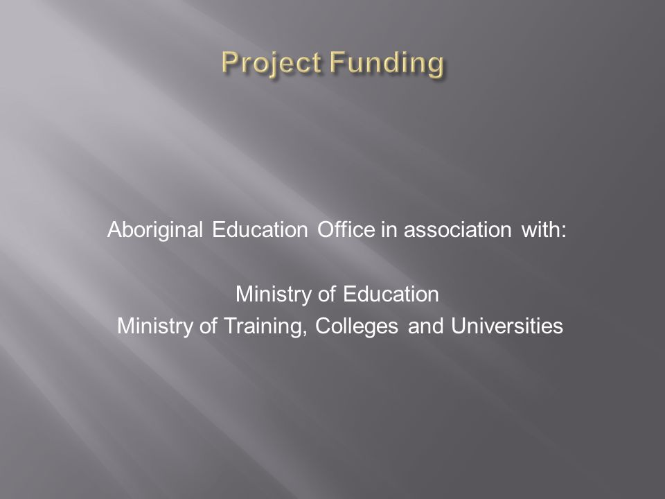 Aboriginal Education Office in association with: Ministry of Education Ministry of Training, Colleges and Universities