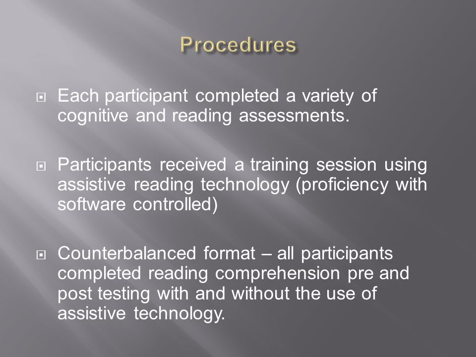  Each participant completed a variety of cognitive and reading assessments.