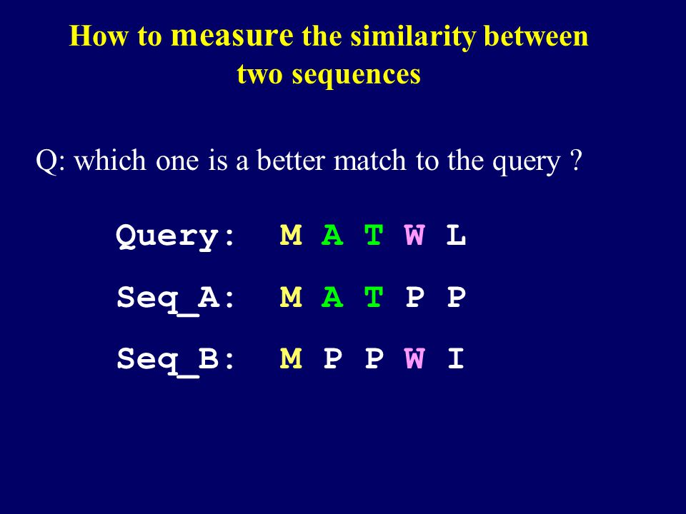 How to measure the similarity between two sequences Q: which one is a better match to the query .