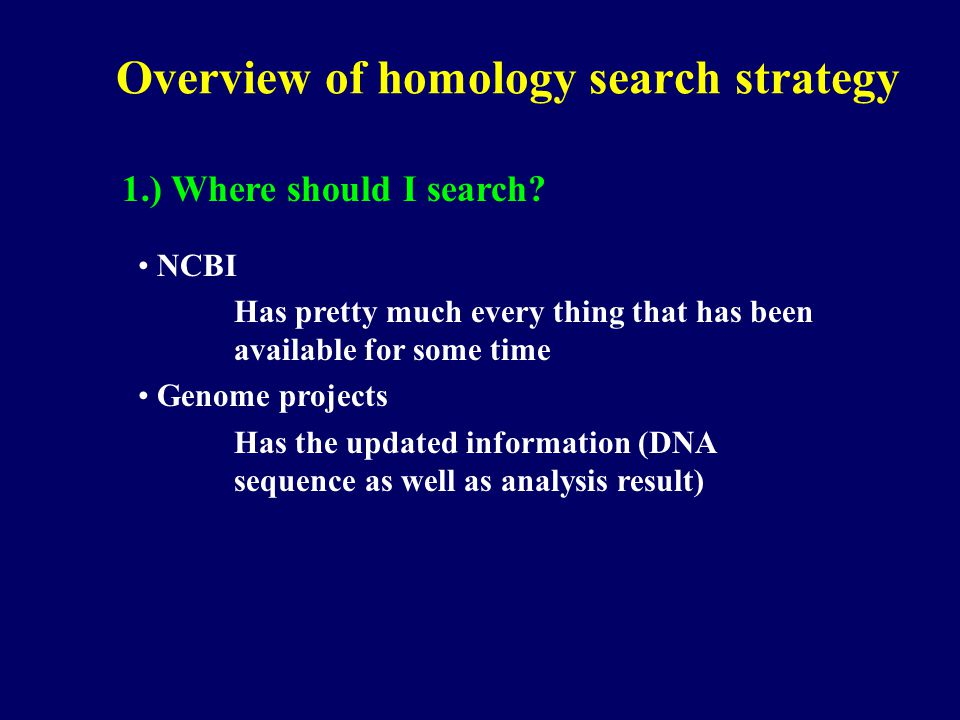 Overview of homology search strategy 1.) Where should I search.