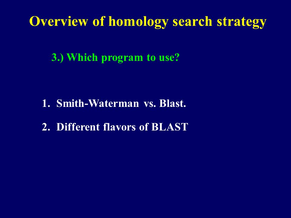 Overview of homology search strategy 3.) Which program to use.