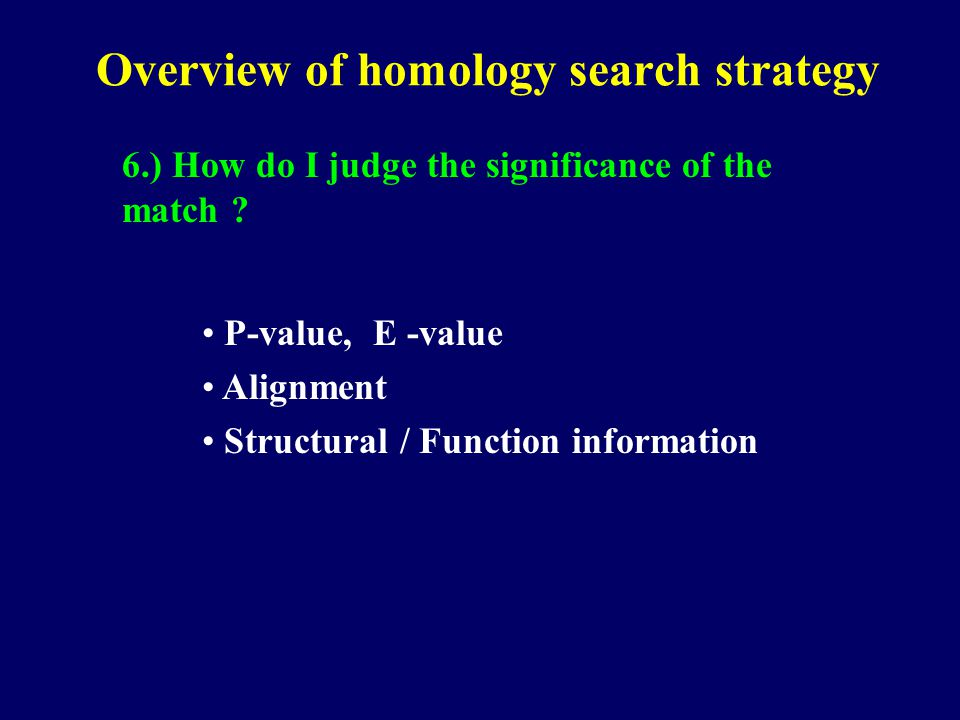 Overview of homology search strategy 6.) How do I judge the significance of the match .