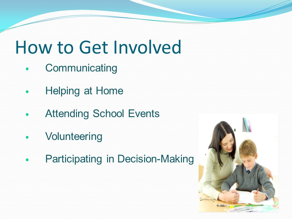 How to Get Involved Communicating Helping at Home Attending School Events Volunteering Participating in Decision-Making