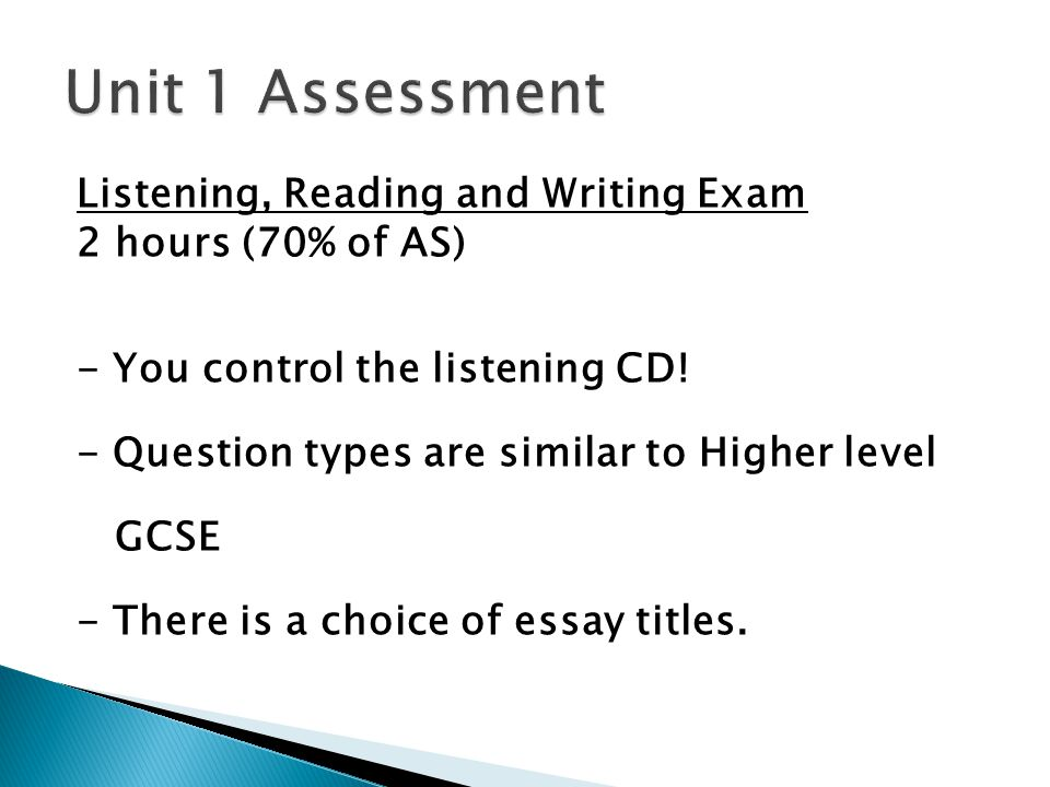 Listening, Reading and Writing Exam 2 hours (70% of AS) - You control the listening CD.