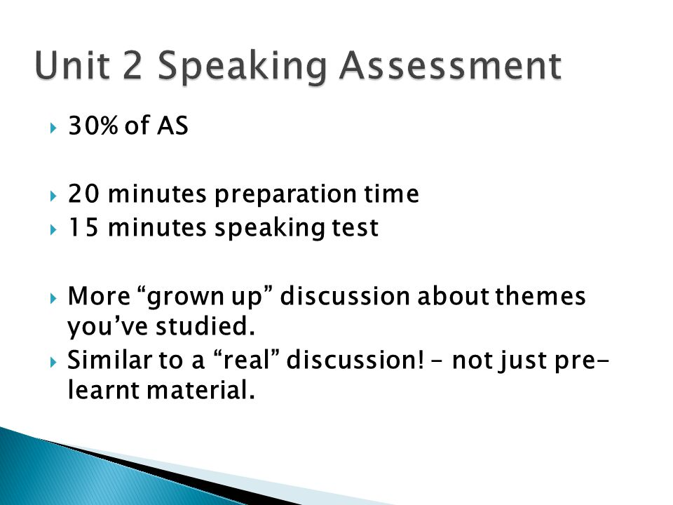  30% of AS  20 minutes preparation time  15 minutes speaking test  More grown up discussion about themes you've studied.