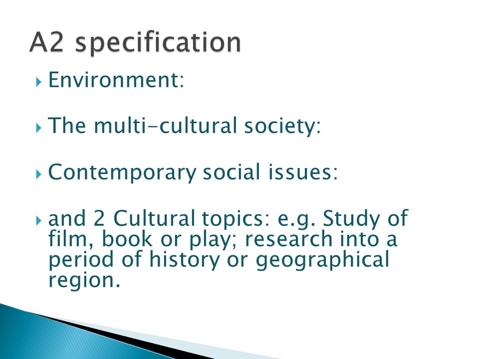  Environment:  The multi-cultural society:  Contemporary social issues:  and 2 Cultural topics: e.g.