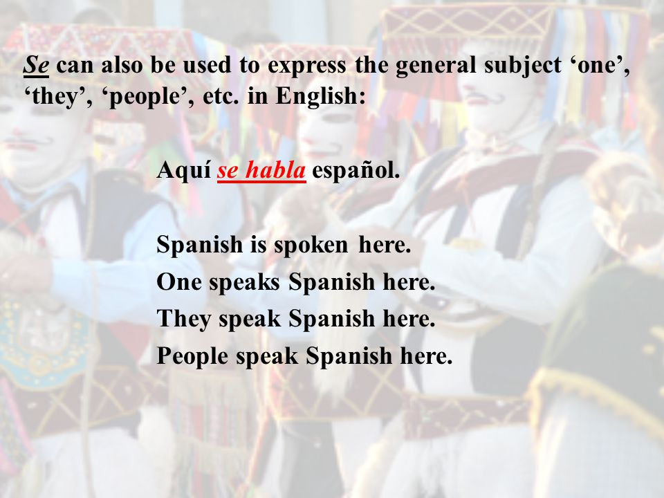 Se can also be used to express the general subject 'one', 'they', 'people', etc.