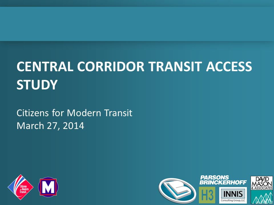 CENTRAL CORRIDOR TRANSIT ACCESS STUDY Citizens for Modern Transit March 27, 2014