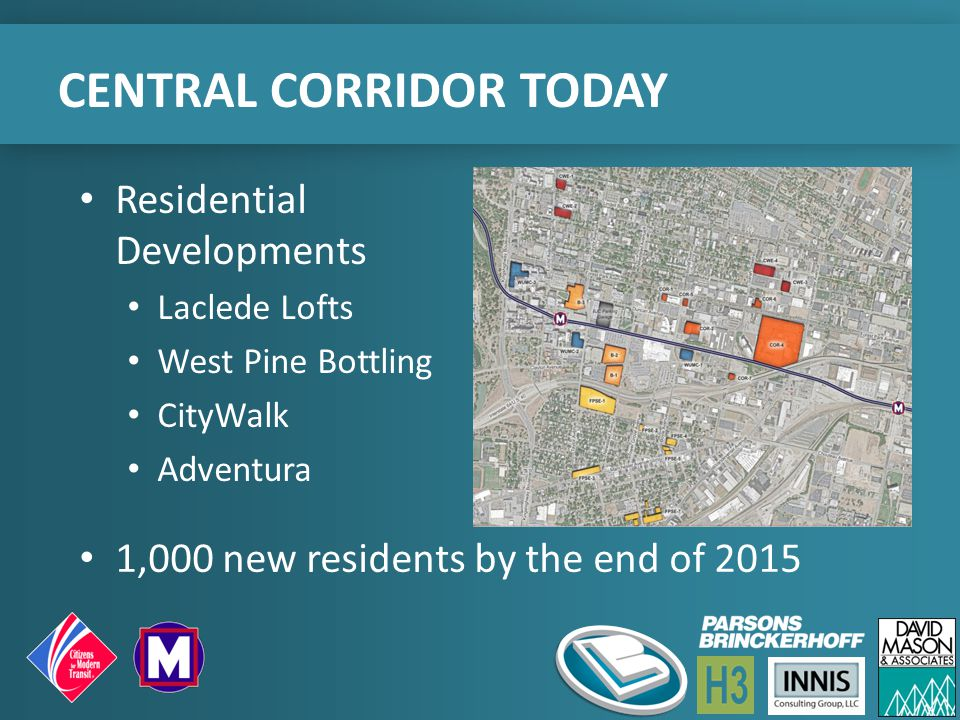 CENTRAL CORRIDOR TODAY 1,000 new residents by the end of 2015 Residential Developments Laclede Lofts West Pine Bottling CityWalk Adventura