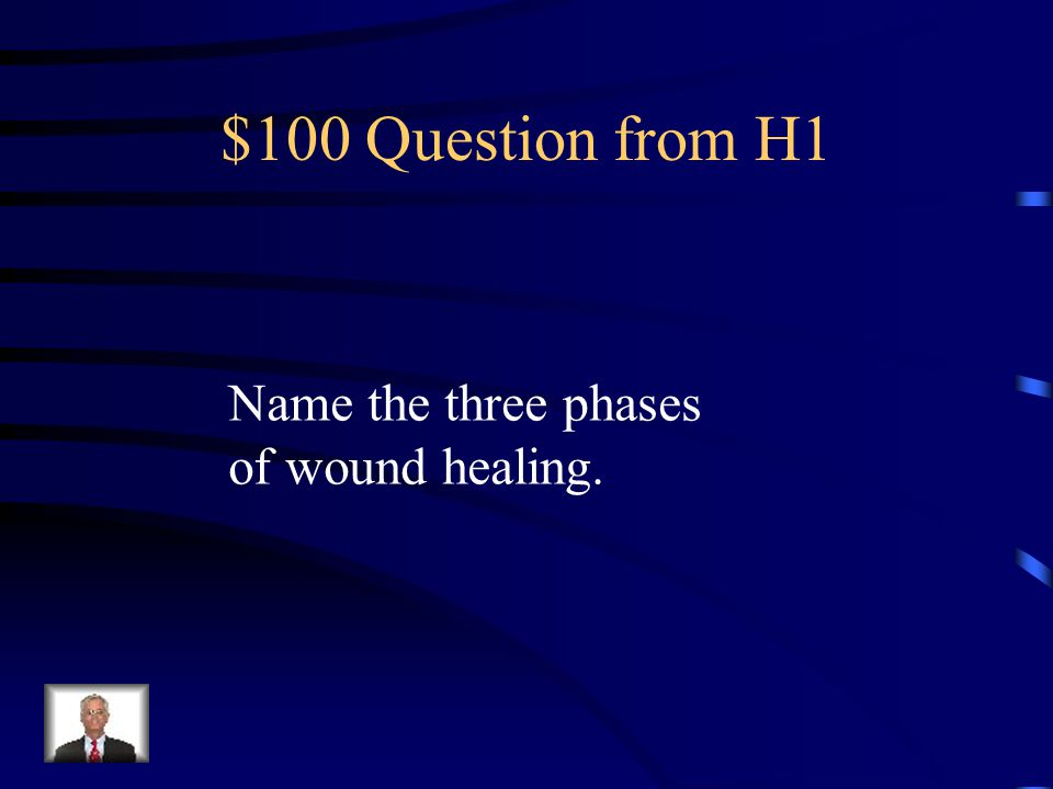 Jeopardy Phases of Wound Healing Heritable Diseases Specific Tissues Factors affecting wound healing Treatment Q $100 Q $200 Q $300 Q $400 Q $500 Q $100 Q $200 Q $300 Q $400 Q $500 Final Jeopardy