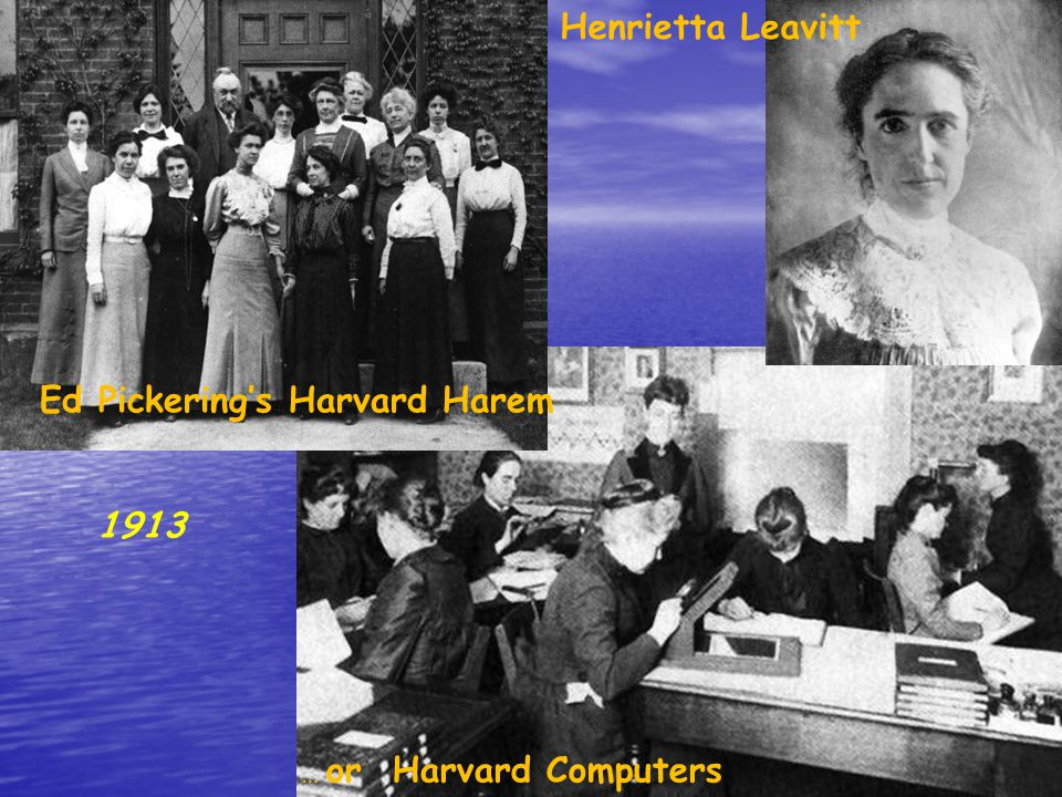 Henrietta Leavitt Ed Pickering's Harvard Harem … or Harvard Computers 1913